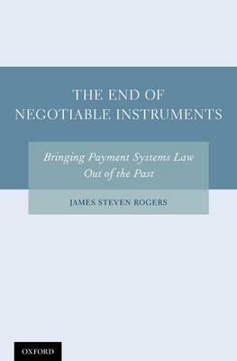 The End of Negotiable Instruments: Bringing Payment Systems Law Out of the Past