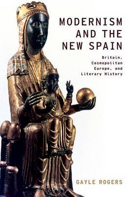 Modernism and the New Spain: Britain, Cosmopolitan Europe, and Literary History