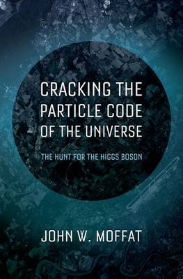 Cracking the Particle Code of the Universe: The Hunt for the Higgs Boson