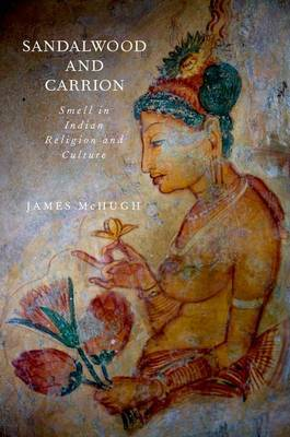 Sandalwood and Carrion: Smell in Indian Religion and Culture