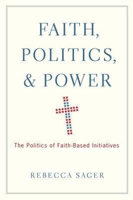 Faith, Politics, and Power: The Politics of Faith-Based Initiatives