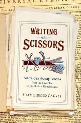 Writing with Scissors: American Scrapbooks from the Civil War to the Harlem Renaissance