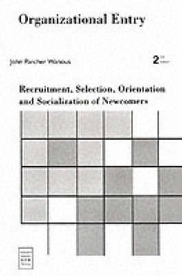 Organizational Entry: Recruitment, Selection, Orientation, and Socialization of Newcomers