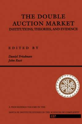 The Double Auction Market: Institutions, Theories, and Evidence