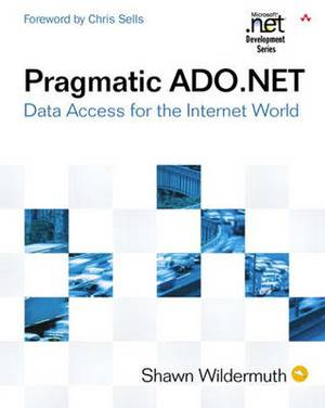 Pragmatic ADO.NET: Data Access for the Internet World