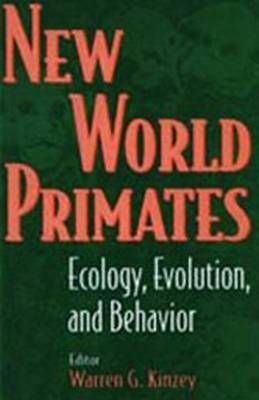 New World Primates: Ecology, Evolution, and Behavior