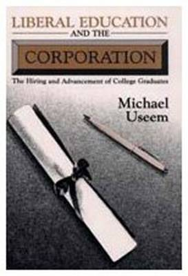Liberal Education and the Corporation: The Hiring and Advancement of College Graduates
