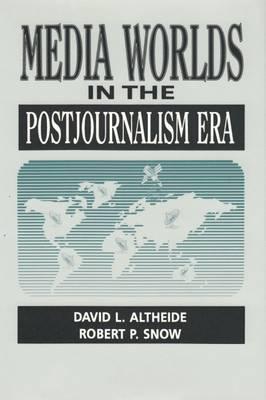 Media Worlds in the Postjournalism Era