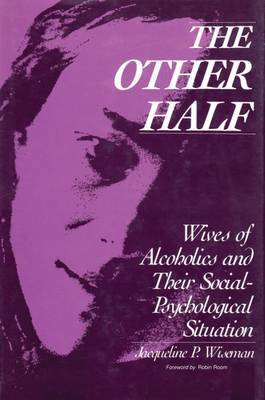 The Other Half: Wives of Alcoholics and Their Social-Psychological Situation
