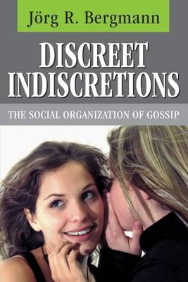 Discreet Indiscretions: The Social Organization of Gossip