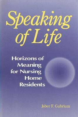 Speaking of Life: Horizons of Meaning for Nursing Home Residents