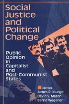 Social Justice and Political Change: Public Opinion in Capitalist and Post-Communist States