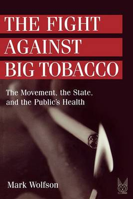 The Fight Against Big Tobacco: The Movement, the State and the Public's Health