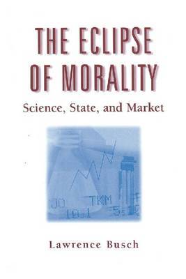 The Eclipse of Morality: Science, State, and Market