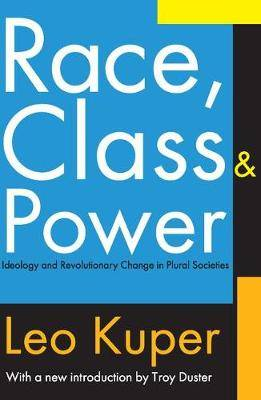 Race, Class and Power: Ideology and Revolutionary Change in Plural Societies