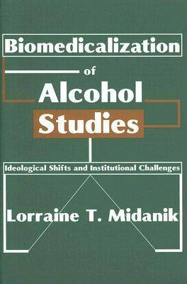 Biomedicalization of Alcohol Studies: Ideological Shifts and Institutional Challenges