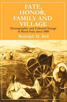 Fate, Honor, Family and Village: Demographic and Cultural Change in Rural Italy Since 1800