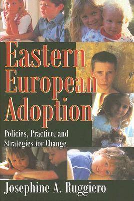 Eastern European Adoption: Policies, Practice, and Strategies for Change