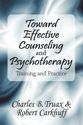 Toward Effective Counseling and Psychotherapy: Training and Practice