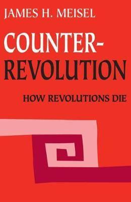 Counterrevolution: How Revolutions Die