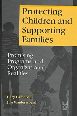 Protecting Children and Supporting Families: Promising Programs and Organizational Realities