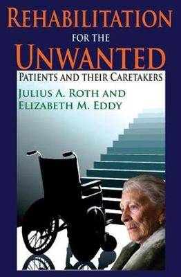 Rehabilitation for the Unwanted: Patients and Their Caretakers