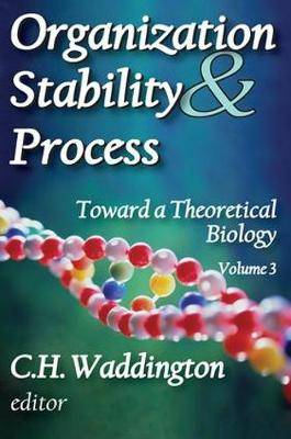 Organization Stability and Process: Toward a Theoretical Biology: Volume 3