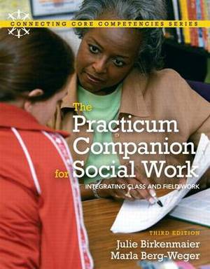 Practicum Companion for Social Work: Integrating Class and Fieldwork, the with Mysocialworklab and Pearson Etext
