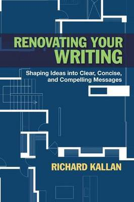Renovating Your Writing: Shaping Ideas into Clear, Concise, and Compelling Messages