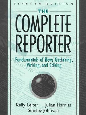 The Complete Reporter: Fundamentals of News Gathering, Writing and Editing