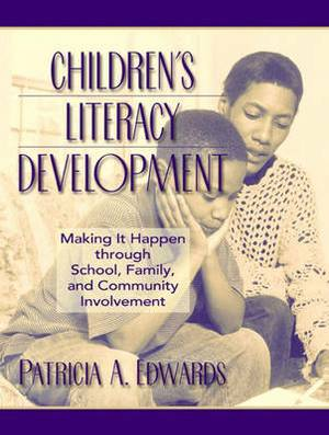 Childrens Literacy Development: Making it Happen through School, Family, and Community Involvement