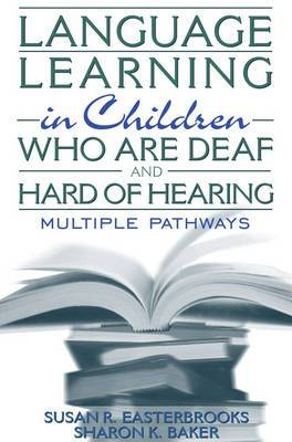Language Learning in Children Who are Deaf and Hard of Hearing: Multiple Pathways
