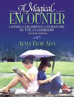 A Magical Encounter: Latino Childrens Literature in the Classroom