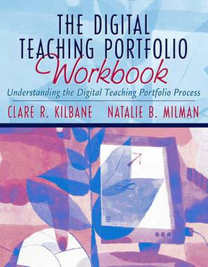 The Digital Teaching Portfolio Workbook: Understanding the Digital Teaching Portfolio Process