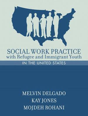 Social Work Practice with Refugee and Immigrant Youth in the United States