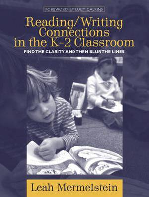 Reading/Writing Connections in the K-2 Classroom: Find the Clarity and Then Blur the Lines