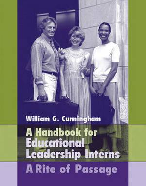 Handbook for Educational Leadership Interns: A Rite of Passage