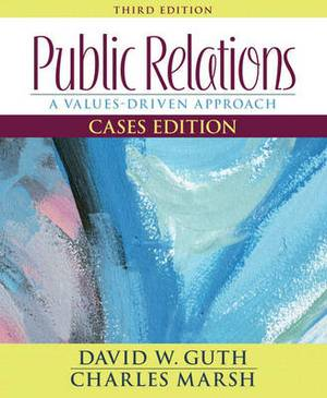 Public Relations: A Values-Driven Approach, Cases Edition