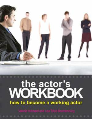 The Actor's Workbook: How to Become a Working Actor