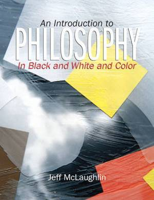 An Introduction to Philosophy: In Black, White and Color