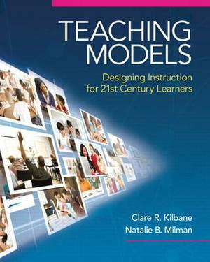 Teaching Models: Designing Instruction for 21st Century Learners