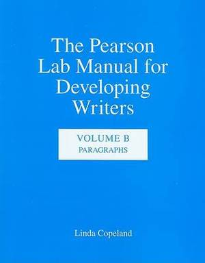 The The Pearson Lab Manual for Developing Writers: Volume B: The Pearson Lab Manual for Developing Writers Paragraphs