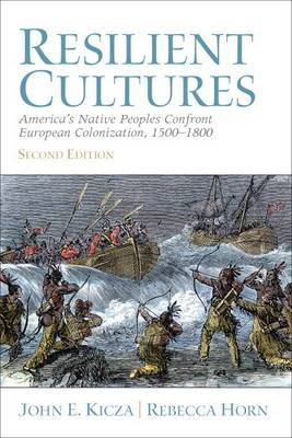 Resilient Cultures: America's Native Peoples Confront European Colonialization 1500-1800