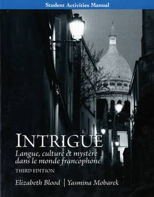 Student Activities Manual for Intrigue: Langue, Culture Et Mystere Dans Le Monde Francophone