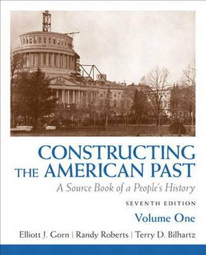Constructing the American Past: A Source Book of a People's History: v. 1