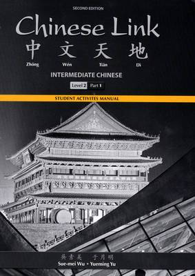 Student Activities Manual for Chinese Link: Intermediate Chinese, Level 2/part 1: Level 2, part 1
