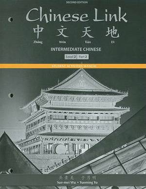 Student Activities Manual for Chinese Link: Intermediate Chinese, Level 2/part 2
