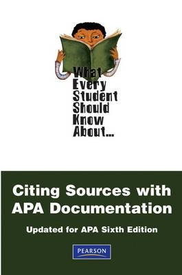What Every Student Should Know About Citing Sources with APA Documentation: Updated for APA Sixth Edition