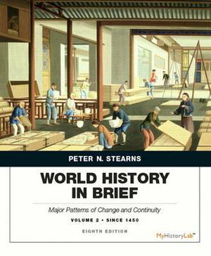 World History in Brief: Major Patterns of Change and Continuity, Since 1450: Volume 2