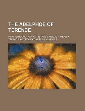 The Adelphoe of Terence; With Introduction, Notes, and Critical Appendix